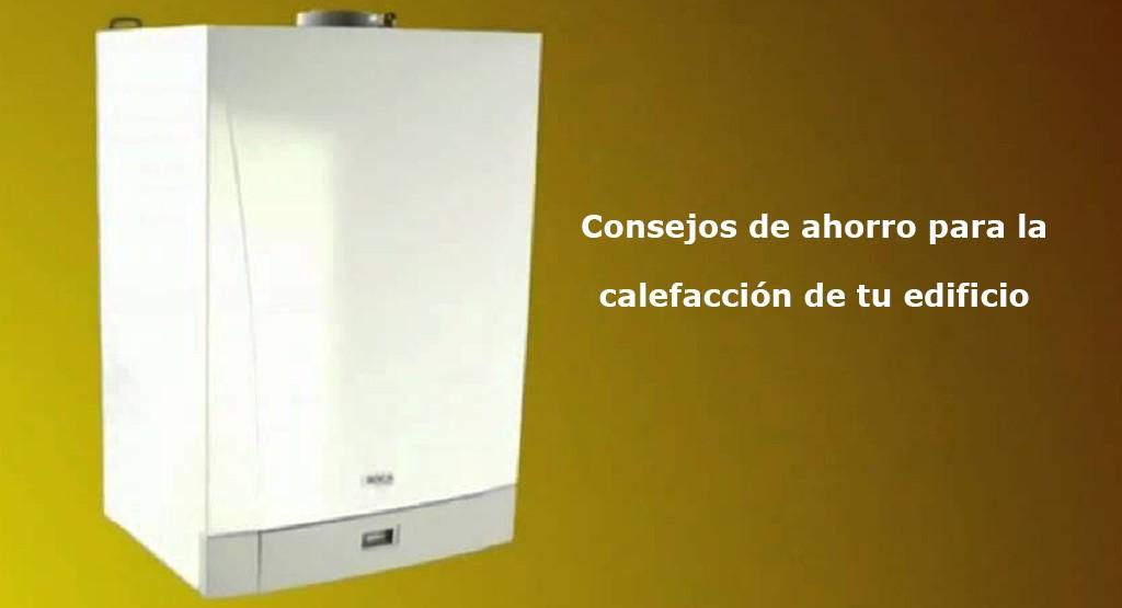 Consejos de ahorro para la calefacci n de tu edificio - Ahorro calefaccion gas ...